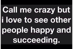 Call me crazy but Love to see others succeeding